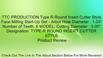 """TTC PRODUCTION Type R Round Insert Cutter Style Face Milling Start-Up Set - Arbor Hole Diameter : 1.00"""" Number of Teeth: 6 MODEL: Cutting Diameter : 3.00"""" Designation: TYPE R ROUND INSERT CUTTER STYLE Review"""