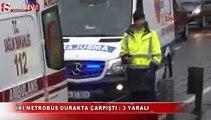 İki metrobüs durakta çarpıştı 3 yaralı