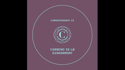 "CARRENO IS LB - Step 5 (ANDRE BRATTEN Remix) - ""Disharmony EP"" CORRESPONDANT #33.5"