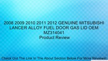 2008 2009 2010 2011 2012 GENUINE MITSUBISHI LANCER ALLOY FUEL DOOR GAS LID OEM MZ314041 Review
