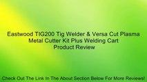 Eastwood TIG200 Tig Welder & Versa Cut Plasma Metal Cutter Kit Plus Welding Cart Review