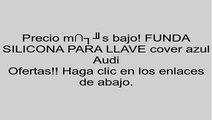 FUNDA SILICONA PARA LLAVE cover azul Audi opiniones