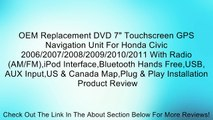 """OEM Replacement DVD 7"""" Touchscreen GPS Navigation Unit For Honda Civic 2006/2007/2008/2009/2010/2011 With Radio (AM/FM),iPod Interface,Bluetooth Hands Free,USB, AUX Input,US & Canada Map,Plug & Play Installation Review"""
