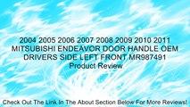 2004 2005 2006 2007 2008 2009 2010 2011 MITSUBISHI ENDEAVOR DOOR HANDLE OEM DRIVERS SIDE LEFT FRONT MR987491 Review