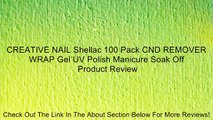 CREATIVE NAIL Shellac 100 Pack CND REMOVER WRAP Gel UV Polish Manicure Soak Off Review