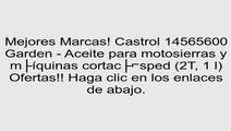 Castrol 14565600 Garden - Aceite para motosierras y máquinas cortacésped (2T, 1 l) opiniones