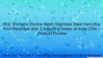 Inox Womens Double Mesh Stainless Steel Hercules Knot Necklace with 2 matching beads at ends (23in.) Review