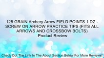125 GRAIN Archery Arrow FIELD POINTS 1 DZ - SCREW ON ARROW PRACTICE TIPS (FITS ALL ARROWS AND CROSSBOW BOLTS) Review