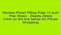 Pillow Pets 11 inch Pee Wees - Zippity Zebra Review