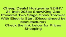 Husqvarna 924HV 24-Inch 208cc SnowKing Gas Powered Two Stage Snow Thrower With Electric Start (Discontinued by Manufacturer) Review