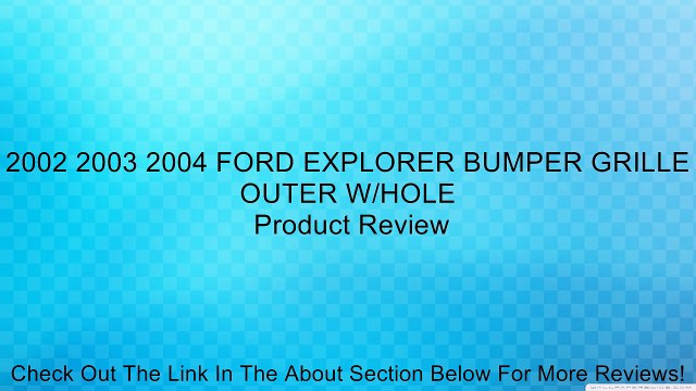 2002 2003 2004 FORD EXPLORER BUMPER GRILLE OUTER W/HOLE Review