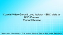 Coaxial Video Ground Loop Isolator - BNC Male to BNC Female Review