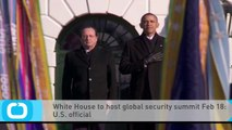 White House to Host Global Security Summit Feb 18: U.S. Official