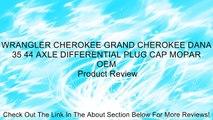 WRANGLER CHEROKEE GRAND CHEROKEE DANA 35 44 AXLE DIFFERENTIAL PLUG CAP MOPAR OEM Review