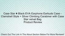 Case Star � Black EVA Earphone Earbuds Case - Clamshell Style + Silver Climbing Carabiner with Case Star velvet Bag Review