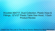 """Woodtek 894717, Dust Collection, Plastic Hose & Fittings, 12""""x12"""" Plastic Table Saw Hood, 1 Each Review"""