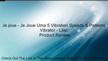 Je joue - Je Joue Uma 5 Vibration Speeds & Patterns Vibrator - Lilac Review