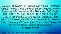 Polaroid TTL Macro LED Ring Flash & Light + Polaroid Optics 4 Piece Close Up Filter Set (+1, +2, +4, +10) + Cleaning & Accessory Kit For The Nikon D40, D40x, D50, D60, D70, D80, D90, D100, D200, D300, D3, D3S, D700, D3000, D5000, D3100, D3200, D7000, D510