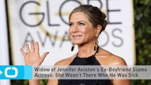 Widow of Jennifer Aniston's Ex-Boyfriend Slams Actress: She Wasn't There Whe He Was Sick
