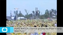 POPE WATCH: Clerical Groans for Pope's Early Departure