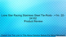 Lone Star Racing Stainless Steel Tie-Rods - +1in. 22-24102 Review