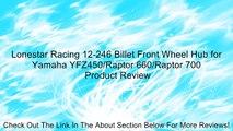 Lonestar Racing 12-246 Billet Front Wheel Hub for Yamaha YFZ450/Raptor 660/Raptor 700 Review