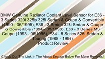 BMW Genuine Radiator Coolant Level Sensor for E36 - 3 Series 320i 325is 325i Sedan & Coupe & Convertible (1990 - 06/1995), E36 - 3 Series 328i Sedan & Coupe & Convertible (1994 - 03/1996), E36 - 3 Series M3 Coupe (1993 - 06/1995), E34 - 5 Series 525i Seda