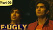 Fugly - Part 6 - Latest Bollywood Blockbuster Movie - Jimmy Shergill, Vijendra Singh