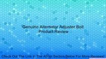 Genuine Alternator Adjuster Bolt Review