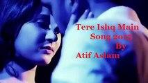 Tere Ishq Mein | Arijit Singh, Yo Yo Honey Singh | Latest Songs 2015