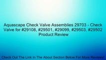 Aquascape Check Valve Assemblies 29703 - Check Valve for #29108, #29501, #29099, #29503, #29502 Review