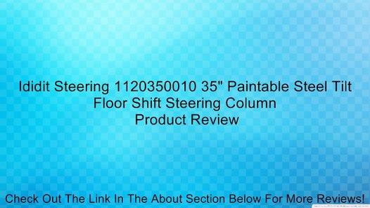 Ididit Steering 1120350010 35 Paintable Steel Tilt Floor Shift Steering Column