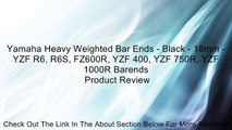 Yamaha Heavy Weighted Bar Ends - Black - 18mm - YZF R6, R6S, FZ600R, YZF 400, YZF 750R, YZF 1000R Barends Review