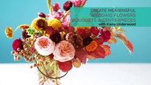 Create Meaningful Wedding Flowers, Bouquets and Centerpieces with Kiana Underwood