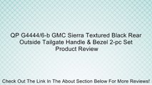 QP G4444/6-b GMC Sierra Textured Black Rear Outside Tailgate Handle & Bezel 2-pc Set Review