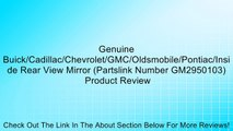 Genuine Buick/Cadillac/Chevrolet/GMC/Oldsmobile/Pontiac/Inside Rear View Mirror (Partslink Number GM2950103) Review
