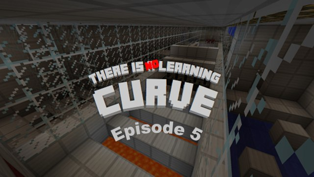 Minecraft: There is no Learning Curve [5/5]