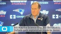 Bill Nye the Science Guy: Bill Belichick's Deflate-gate Explanation Made no Sense