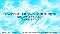 NISSAN VAN/PU XTERRA PAINTED FENDER LH 2000-2004 ANY COLOR Review