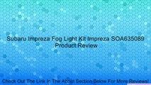Subaru Impreza Fog Light Kit Impreza SOA635089 Review