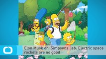 Elon Musk on 'Simpsons' Jab: Electric Space Rockets are no Good