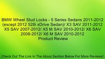 BMW Wheel Stud Locks - 5 Series Sedans 2011-2012 (except 2012 528i xDrive Sedan)/ X3 SAV 2011-2012 X5 SAV 2007-2012/ X5 M SAV 2010-2012/ X6 SAV 2008-2012/ X6 M SAV 2010-2012 Review