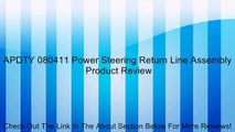 APDTY 080411 Power Steering Return Line Assembly Review