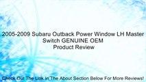 2005-2009 Subaru Outback Power Window LH Master Switch GENUINE OEM Review
