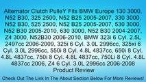 Alternator Clutch PulleY Fits BMW Europe 130 3000, N52 B30, 325 2500, N52 B25 2005-2007, 330 3000, N52 B30, 525 2500, N52 B25 2005-2007, 530 3000, N52 B30 2005-2010, 630 3000, N52 B30 2004-2007, Z4 3000, N52B30 2006-2010, BMW 323i 6 Cyl. 2.5L 2497cc 2006-