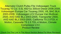 Alternator Clutch Pulley Fits Volkswagen Truck Touareg 10 Cyl. 5.0L 4921cc 300cid Diesel 2006-2008, Volkswagen Europe Car Touareg 2500, V6, BAC BLK 2003-2006, Volkswagen LCV Europe Van Multivan 2500, AXD AXE BLJ 2003-2005, Transporter 2500, AXD AXE BLJ 20
