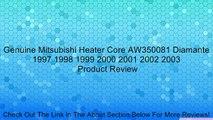 Genuine Mitsubishi Heater Core AW350081 Diamante 1997 1998 1999 2000 2001 2002 2003 Review