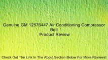 Genuine GM 12576447 Air Conditioning Compressor Belt Review