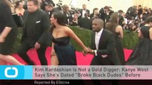 "Kim Kardashian Is Not a Gold Digger: Kanye West Says She's Dated ""Broke Black Dudes"" Before"