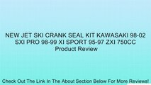 NEW JET SKI CRANK SEAL KIT KAWASAKI 98-02 SXI PRO 98-99 XI SPORT 95-97 ZXI 750CC Review